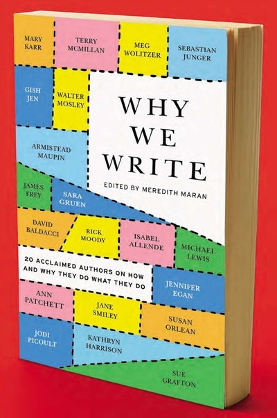 Why We Write: 20 Acclaimed Authors on How and Why They Do What They D o