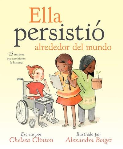 Ella persistió alrededor del mundo: 13 mujeres que cambiaron la historia