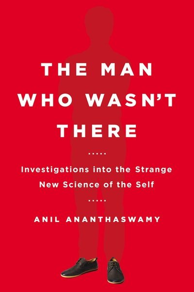 The Man Who Wasn't There: Investigations into the Strange New Science ofthe Self