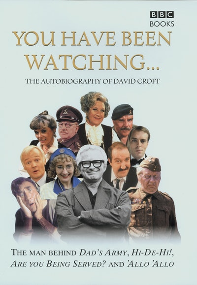 You Have Been Watching - The Autobiography Of David Croft