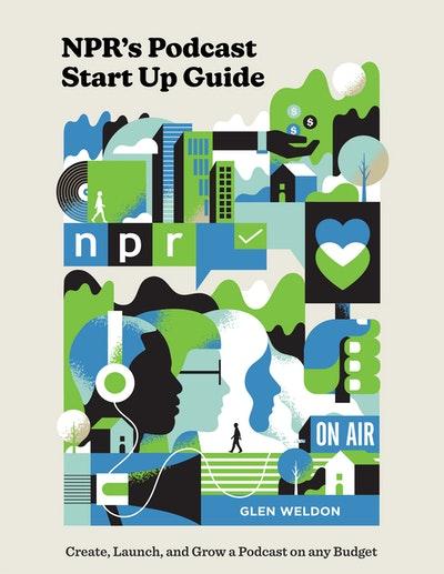 NPR's Podcast Start Up Guide