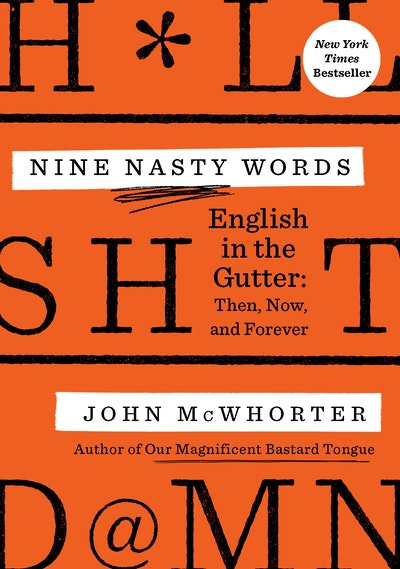 Nine Nasty Words : English in the Gutter: Then, Now, and Forever