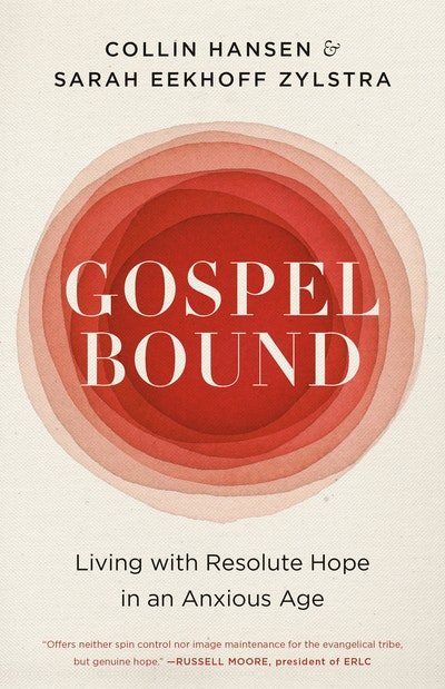 Gospelbound : Living with Resolute Hope in an Anxious Age