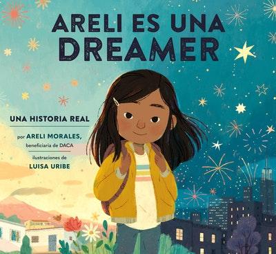 Areli Es Una Dreamer (Areli Is a Dreamer Spanish Edition)