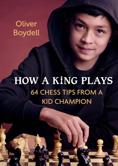 How a King Plays 64 Chess Tips from a Kid Champion