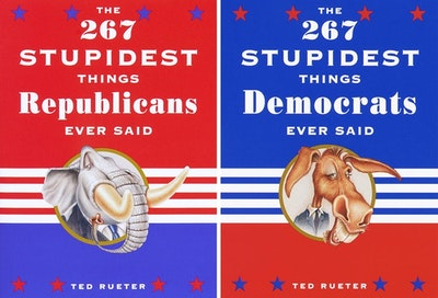 The 267 Stupidest Things Republicans Ever Said and The 267 Stupidest Things Democrats Ever Said