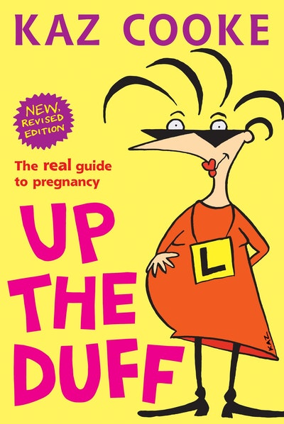 Up the Duff: The Real Guide to Pregnancy
