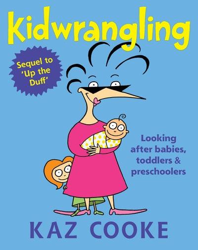 Kidwrangling: Looking after babies, toddlers & preschoolers