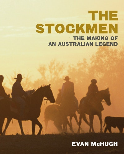 The Stockmen: The Making of An Australian Legend