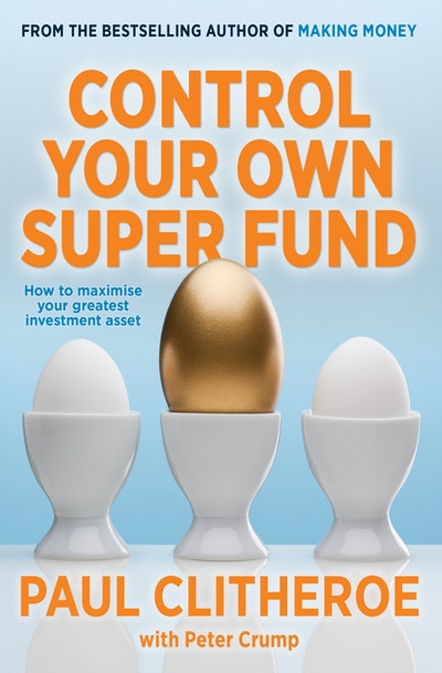 Control Your Own Super Fund: How to Maximise Your Greatest Investment Asset