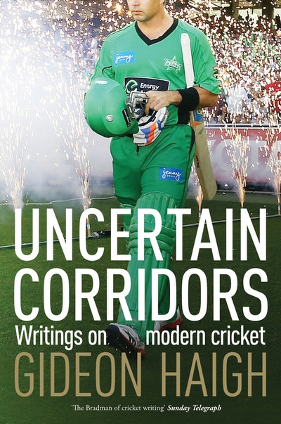 Uncertain Corridors: Writings on modern cricket