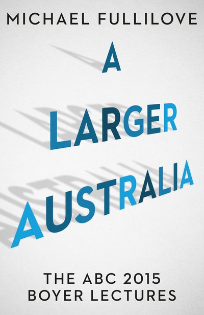 A Larger Australia: The ABC 2015 Boyer Lectures