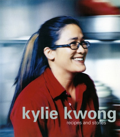 Kylie Kwong: Recipes & Stories