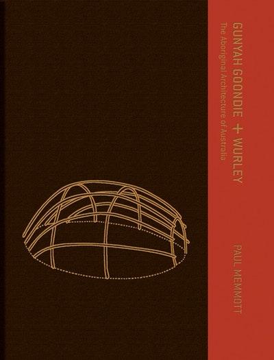 Gunyah, Goondie & Wurley: The Aboriginal Architecture of Australia