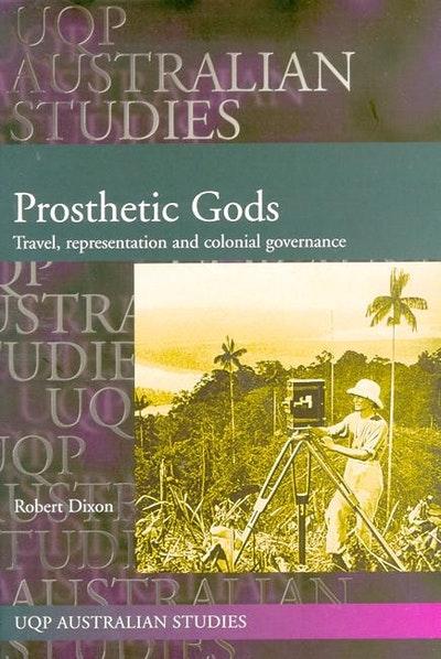 Prosthetic Gods: Travel, Representation & Colonial Governance