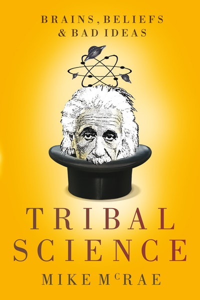 Tribal Science: Brains, Beliefs and Bad Ideas
