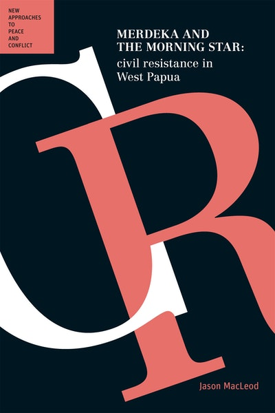 Merdeka & the Morning Star: Civil Resistance in West Papua: (Peace and Conflict Series)