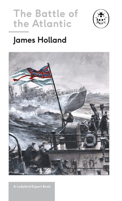 Battle of the Atlantic: A Ladybird Expert Book
