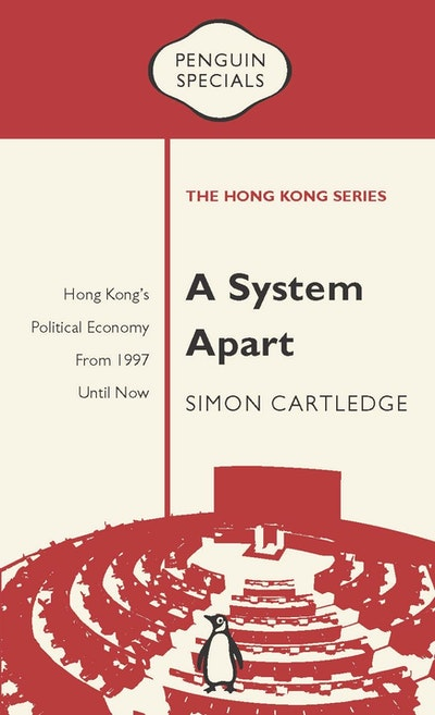 A System Apart: Hong Kong's Political Economy from 1997 till Now: Penguin Specials