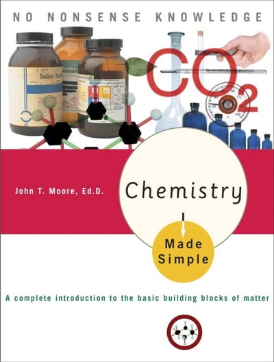 Chemistry Made Simple A Complete Introduction to the Basic Building Blocks of Matter