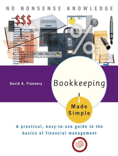 Bookkeeping Made Simple A Practical, Easy-to-Use Guide to the Basics of Financial Management