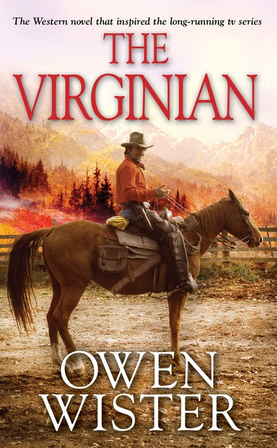 owen wisters novel the virginian essay -owen wister, the virginian a friend of theodore roosevelt, to whom he dedicated this novel, owen wister is considered the father of the western the virginian has been filmed at least five times and was voted the greatest western of all time.