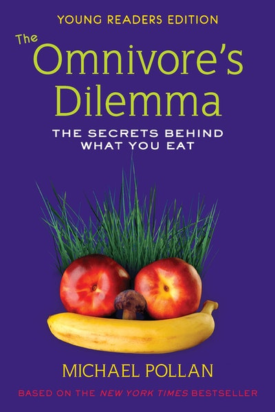 The Omnivore's Dilemma: The Secrets Behind What You Eat: Young Reader 's Edition