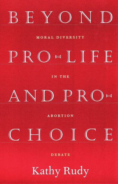 Beyond Pro-Life And Pro-Choice