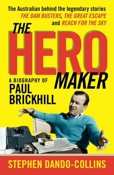 The Hero Maker: A Biography of Paul Brickhill