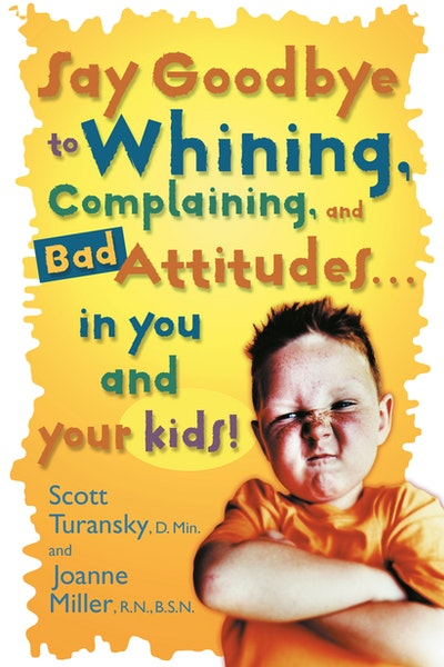 Say Goodbye To Whining, Complaining, And Bad Attitudes...In You A