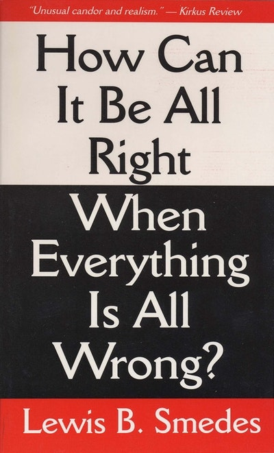 How Can It Be All Right When Everything Is All Wrong?
