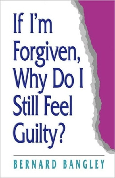 If I'm Forgiven, Why Do I Still Feel Guilty?