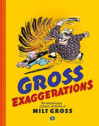 Gross Exaggerations The Meshuga Comic Strips of Milt Gross
