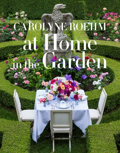 At Home In The Garden by Carolyne Roehm Penguin Books Australia