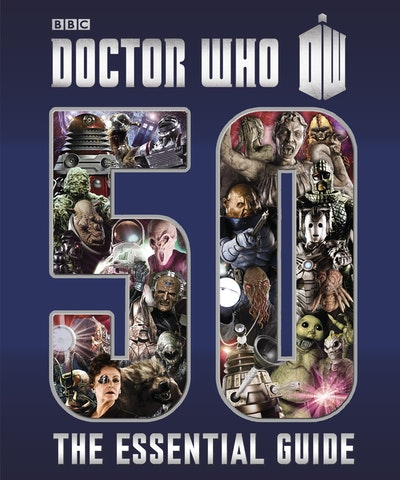 Doctor Who~ 50~ The Essential Guide