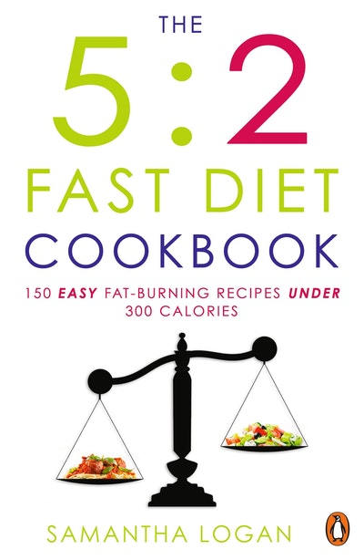 The 5:2 Fast Diet Cookbook: 150 Easy Fat-Burning Recipes Under 300