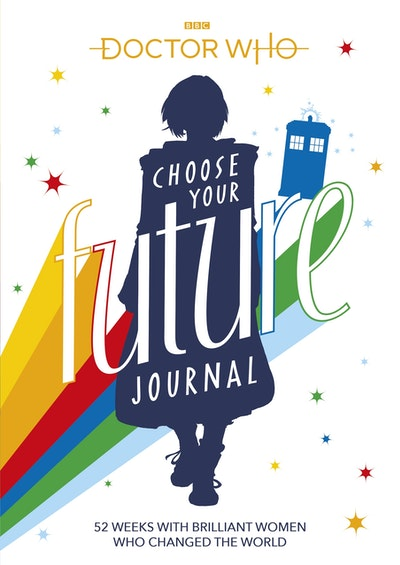 Doctor Who: Choose Your Future Journal 52 Weeks with Brilliant Women Who Changed the World