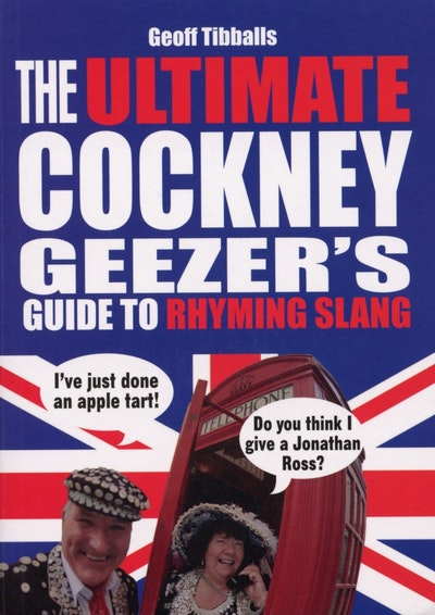 The Ultimate Cockney Geezer's Guide to Rhyming Slang