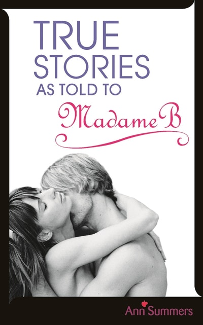 True Stories As Told To Madame B