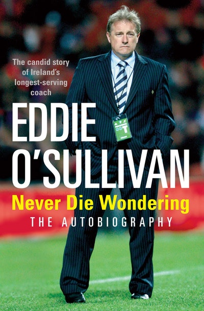 Eddie O'Sullivan: Never Die Wondering