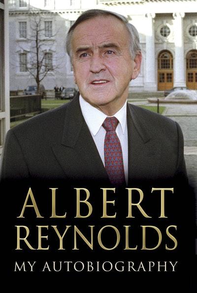 Albert Reynolds: My Autobiography