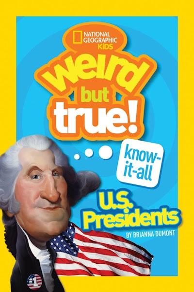 Weird But True Know-It-All U.S. Presidents