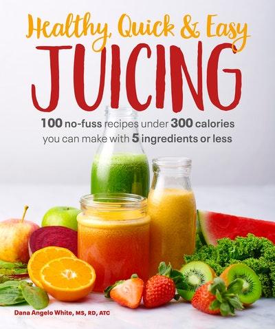 Healthy, Quick & Easy Juicing
