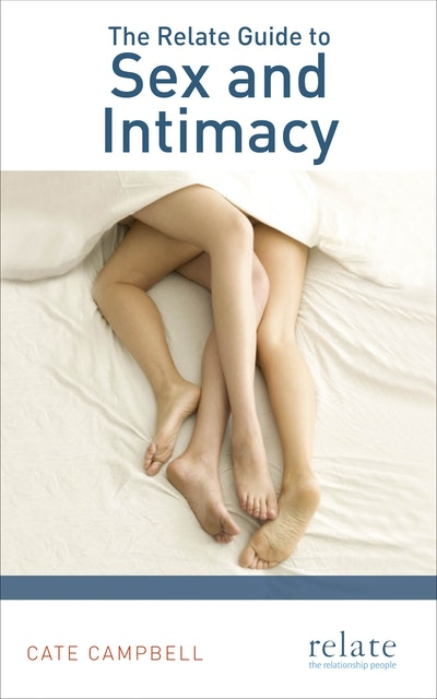 The Relate Guide to Sex and Intimacy