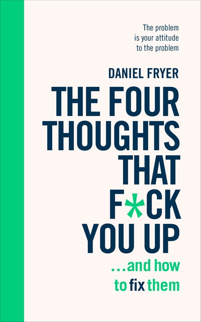 The Four Thoughts That F*ck You Up ... and How to Fix Them