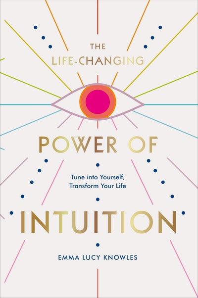 The Life-Changing Power of Intuition