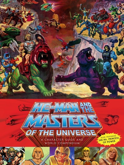He-Man And The Masters Of The Universe A Character Guide And World Compendium