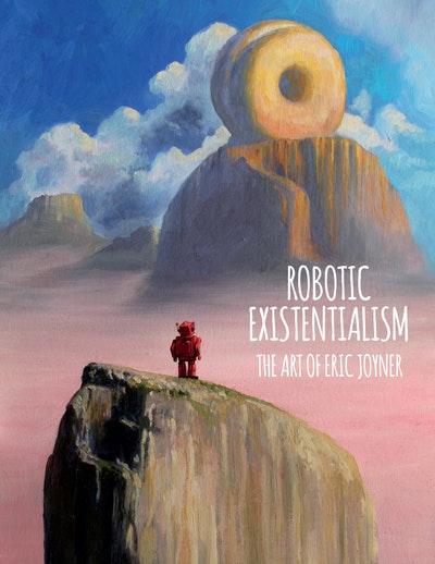 Robotic Existentialism The Art Of Eric Joyner