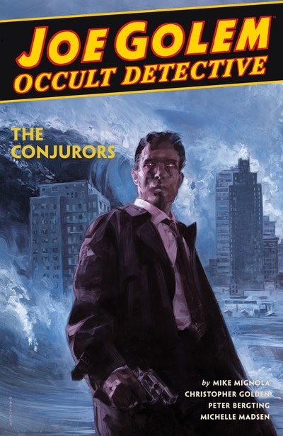 Joe Golem Occult Detective Volume 4--The Conjurors