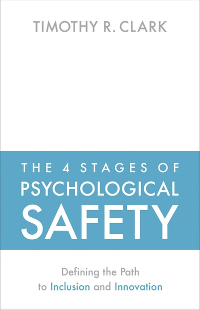The 4 Stages of Psychological Safety